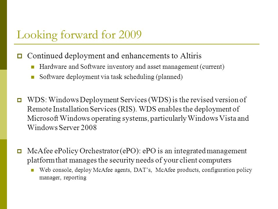 Looking forward for 2009 Continued deployment and enhancements to Altiris. Hardware and Software inventory and asset management (current)