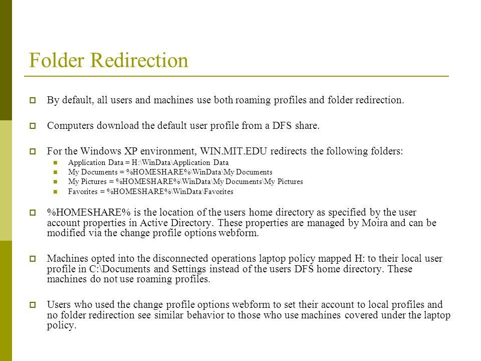 Folder Redirection By default, all users and machines use both roaming profiles and folder redirection.