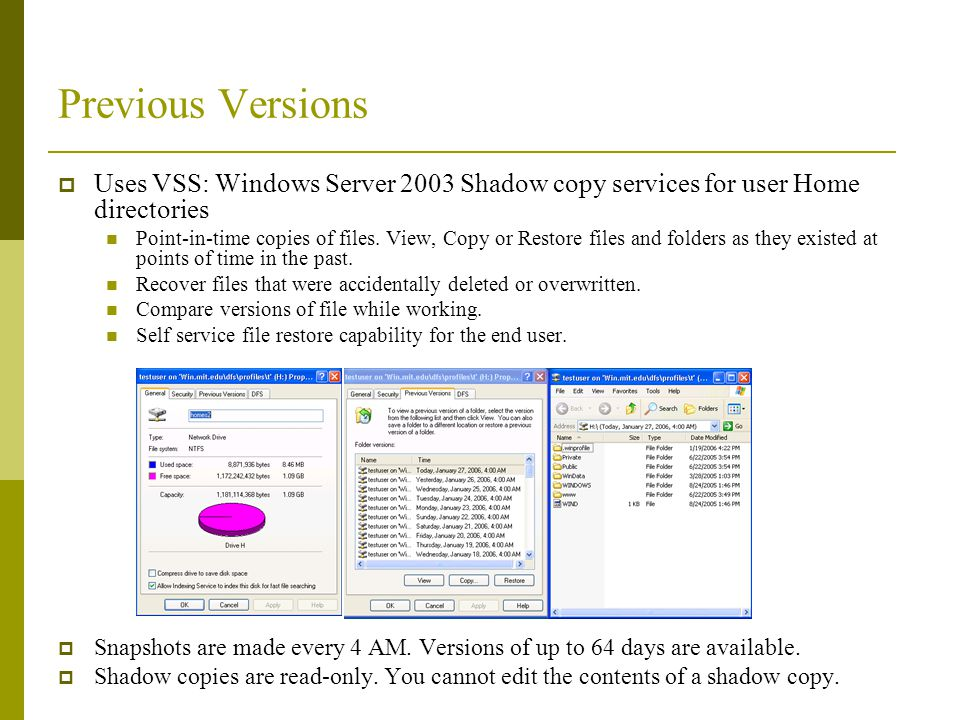 Previous Versions Uses VSS: Windows Server 2003 Shadow copy services for user Home directories.