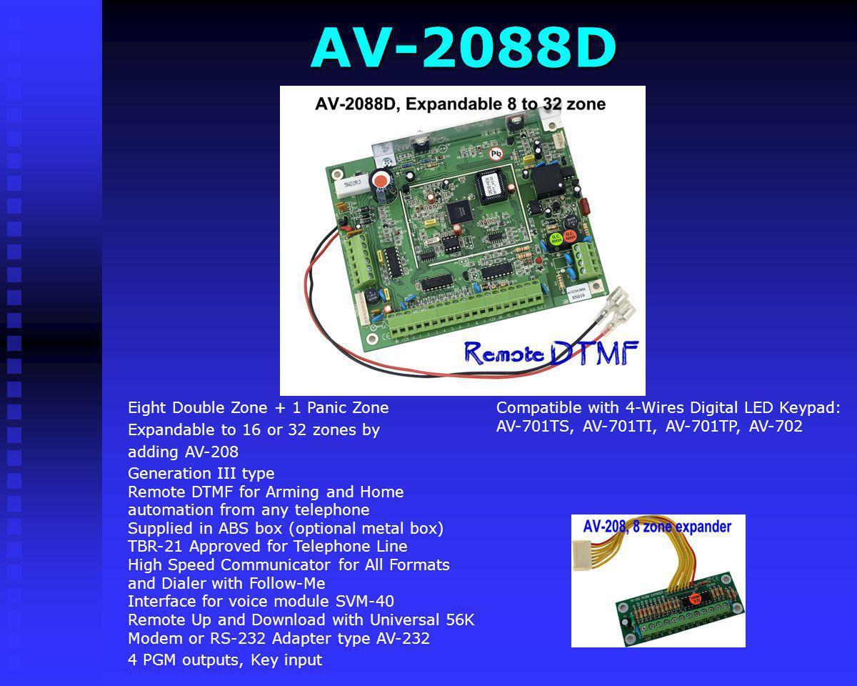 AV-2088D Compatible with 4-Wires Digital LED Keypad: AV-701TS, AV-701TI, AV-701TP, AV-702. Eight Double Zone + 1 Panic Zone.