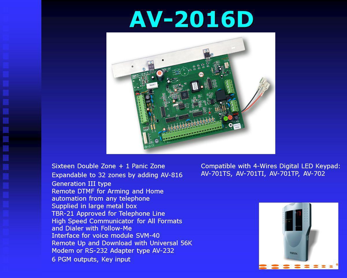 AV-2016D Compatible with 4-Wires Digital LED Keypad: AV-701TS, AV-701TI, AV-701TP, AV-702. Sixteen Double Zone + 1 Panic Zone.
