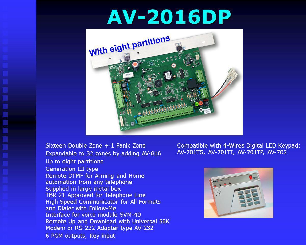 AV-2016DP Compatible with 4-Wires Digital LED Keypad: AV-701TS, AV-701TI, AV-701TP, AV-702. Sixteen Double Zone + 1 Panic Zone.