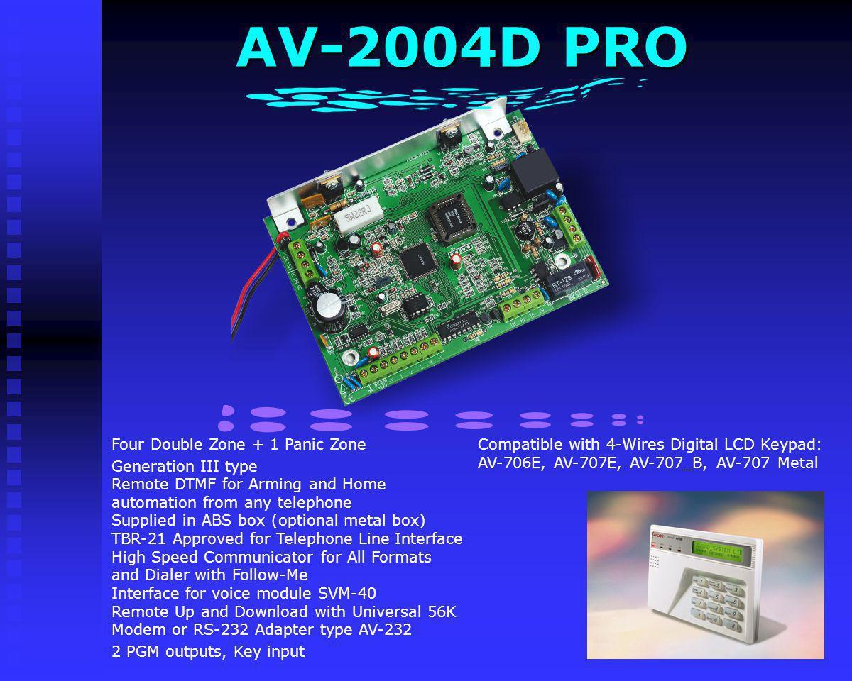 AV-2004D PRO Compatible with 4-Wires Digital LCD Keypad: AV-706E, AV-707E, AV-707_B, AV-707 Metal. Four Double Zone + 1 Panic Zone.
