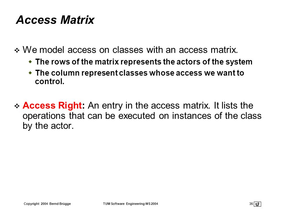 Access Matrix We model access on classes with an access matrix.