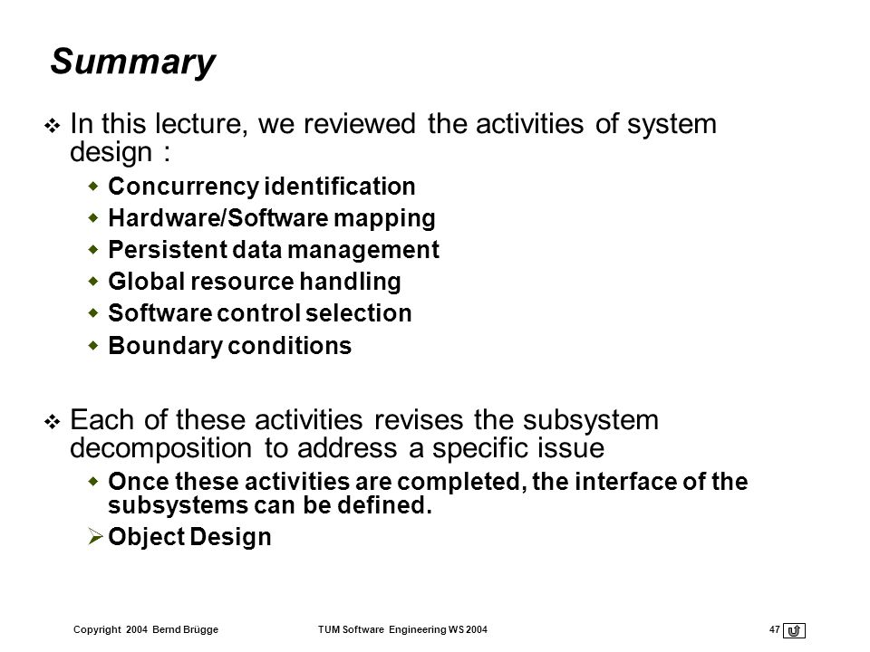 Summary In this lecture, we reviewed the activities of system design :
