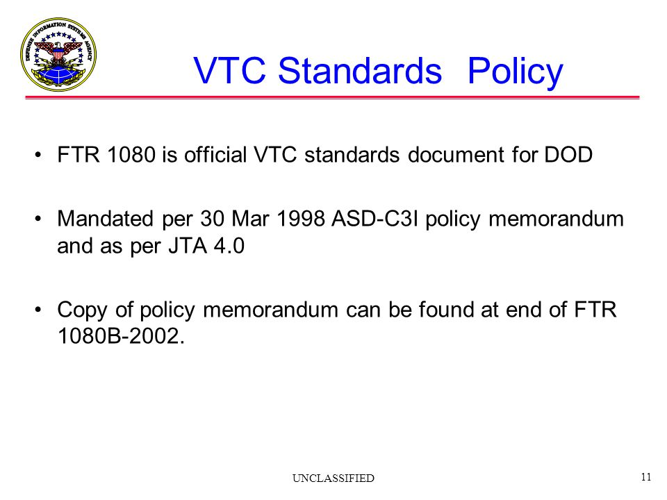 VTC Standards Policy FTR 1080 is official VTC standards document for DOD. Mandated per 30 Mar 1998 ASD-C3I policy memorandum and as per JTA 4.0.