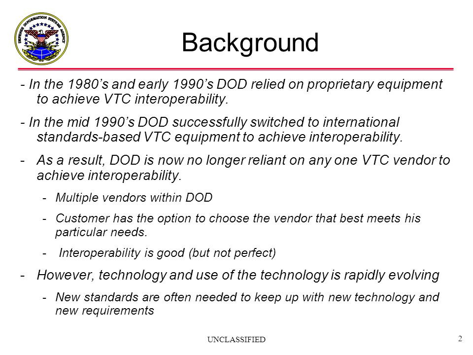Background - In the 1980's and early 1990's DOD relied on proprietary equipment to achieve VTC interoperability.