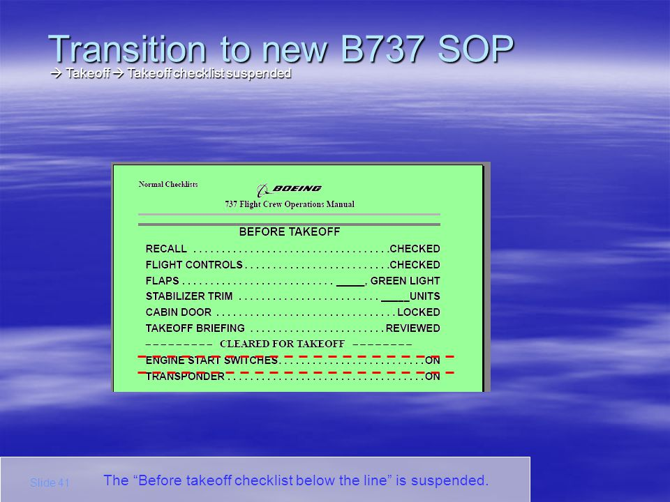 Transition to new B737 SOP  Takeoff  Takeoff checklist suspended. The Before takeoff checklist below the line is suspended.