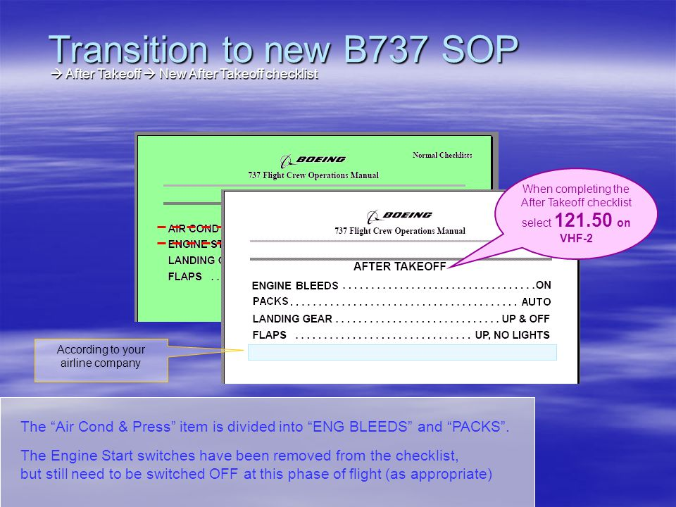 Transition to new B737 SOP  After Takeoff  New After Takeoff checklist. When completing the After Takeoff checklist select 121.50 on VHF-2.