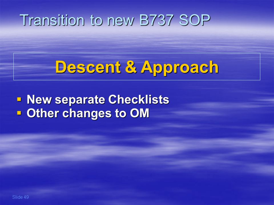 Descent & Approach Transition to new B737 SOP New separate Checklists