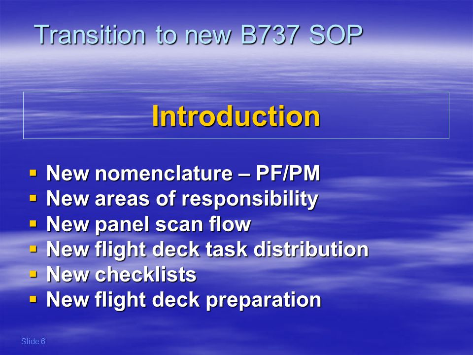 Introduction Transition to new B737 SOP New nomenclature – PF/PM