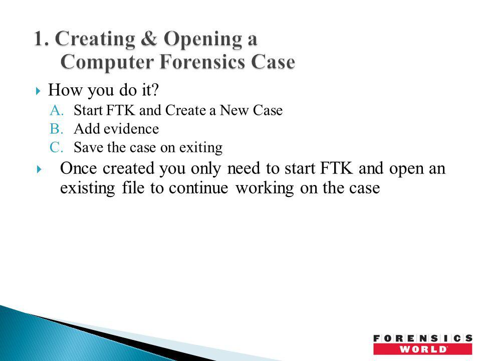 1. Creating & Opening a Computer Forensics Case