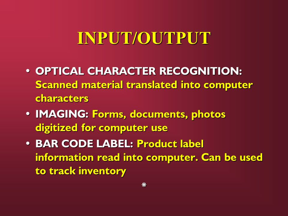 INPUT/OUTPUT OPTICAL CHARACTER RECOGNITION: Scanned material translated into computer characters.