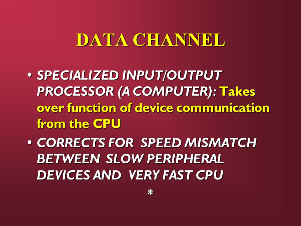 DATA CHANNEL SPECIALIZED INPUT/OUTPUT PROCESSOR (A COMPUTER): Takes over function of device communication from the CPU.
