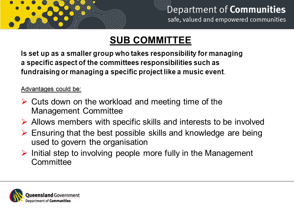 SUB COMMITTEE Is set up as a smaller group who takes responsibility for managing. a specific aspect of the committees responsibilities such as.