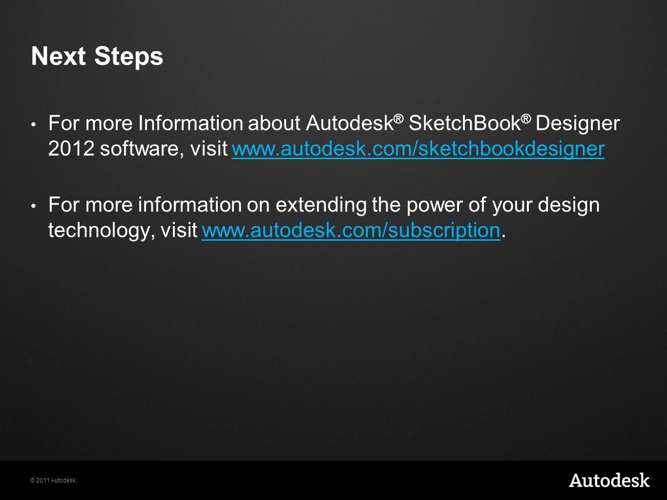 Next Steps For more Information about Autodesk® SketchBook® Designer 2012 software, visit www.autodesk.com/sketchbookdesigner.