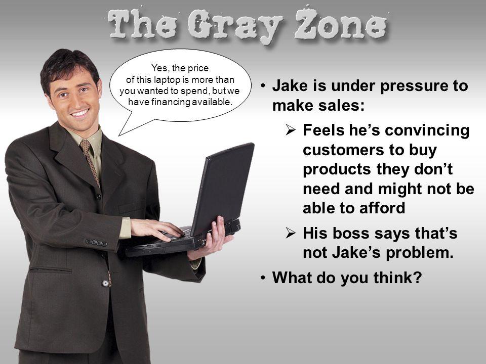Jake is under pressure to make sales: