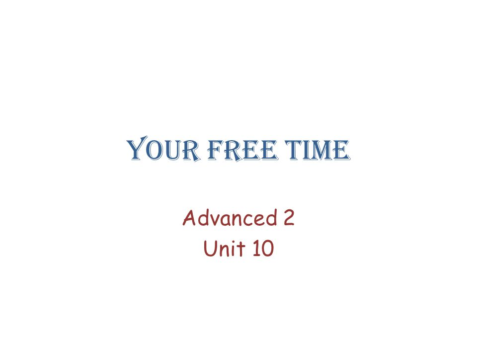 Your free time Advanced 2 Unit 10