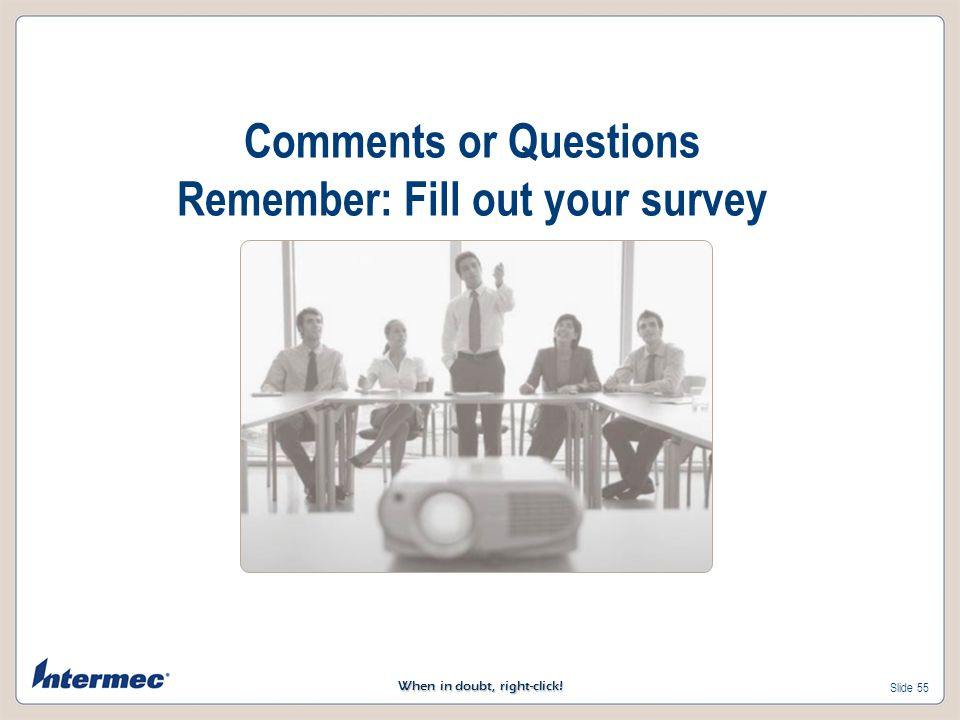 Comments or Questions Remember: Fill out your survey