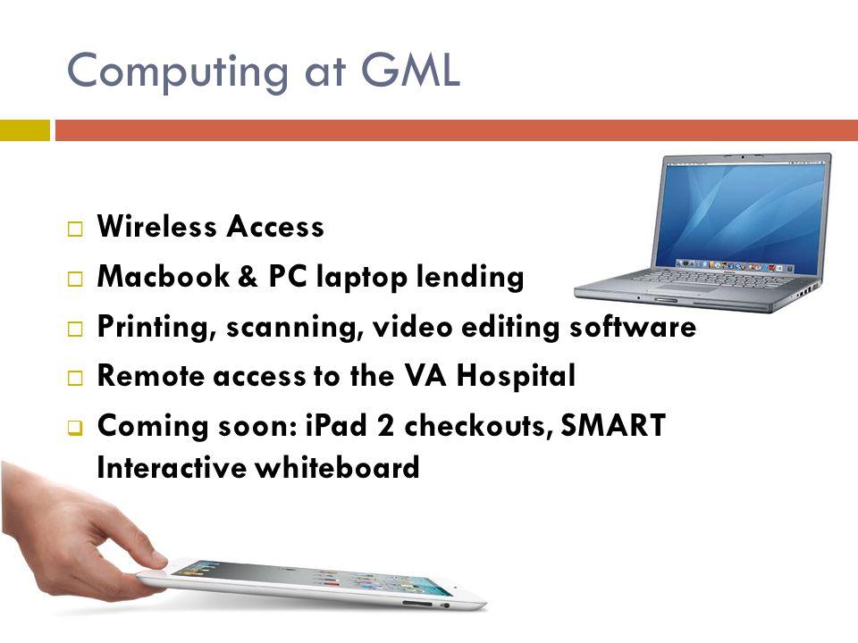 Computing at GML Wireless Access Macbook & PC laptop lending