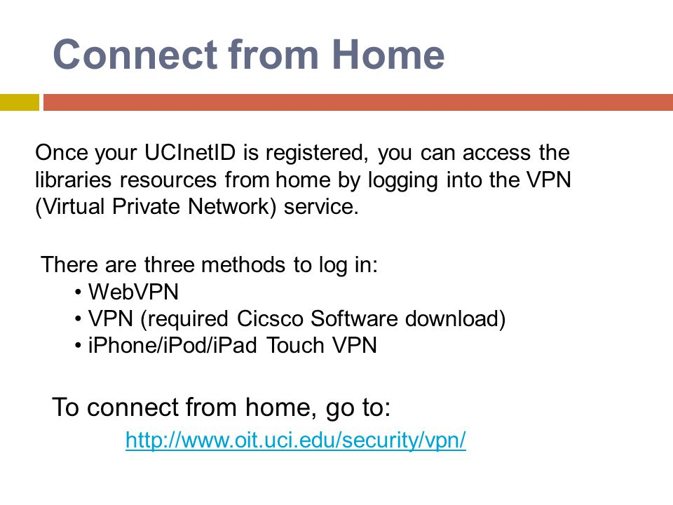 Connect from Home To connect from home, go to: