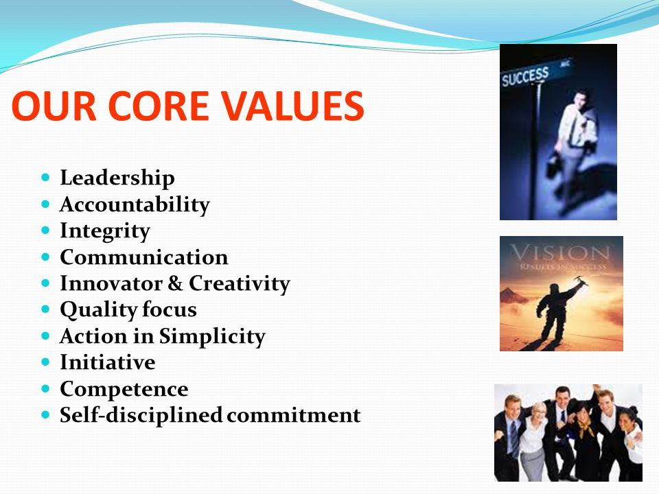 OUR CORE VALUES Leadership Accountability Integrity Communication