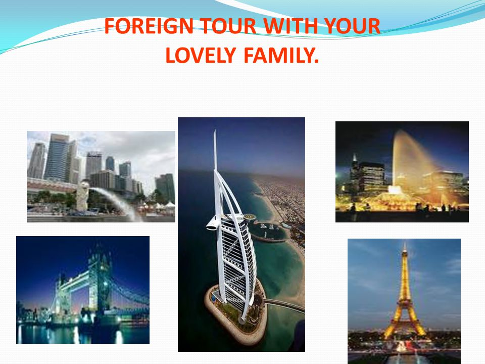 FOREIGN TOUR WITH YOUR LOVELY FAMILY.