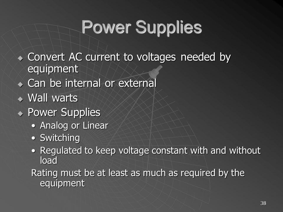Power Supplies Convert AC current to voltages needed by equipment