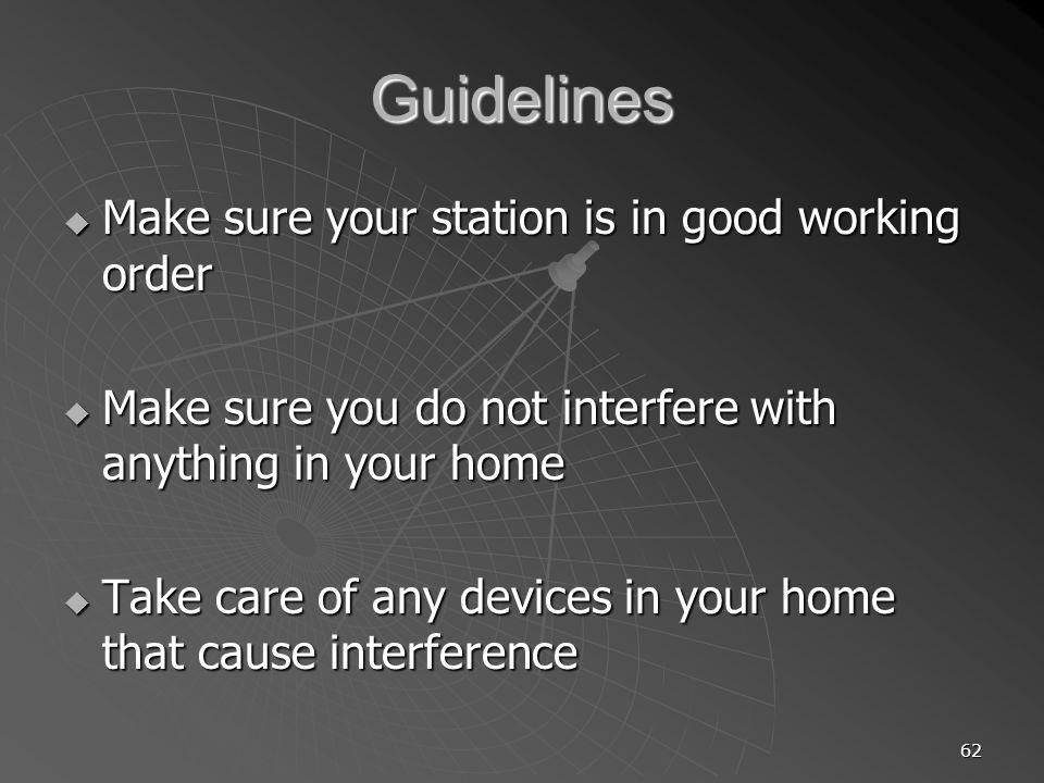 Guidelines Make sure your station is in good working order