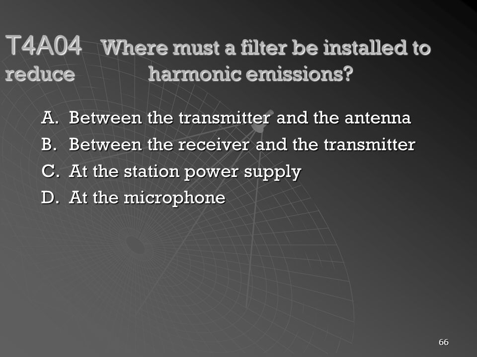 T4A04 Where must a filter be installed to reduce harmonic emissions