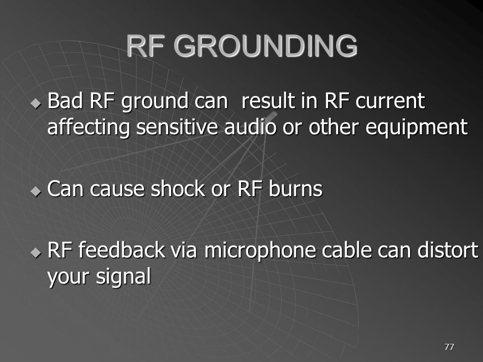 RF GROUNDING Bad RF ground can result in RF current affecting sensitive audio or other equipment. Can cause shock or RF burns.