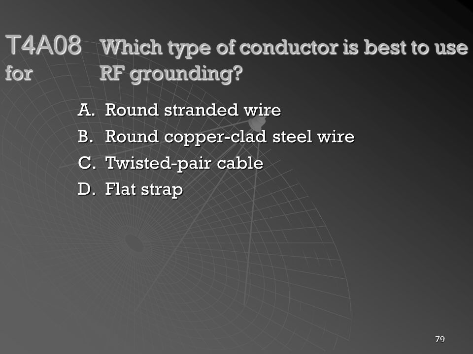 T4A08 Which type of conductor is best to use for RF grounding