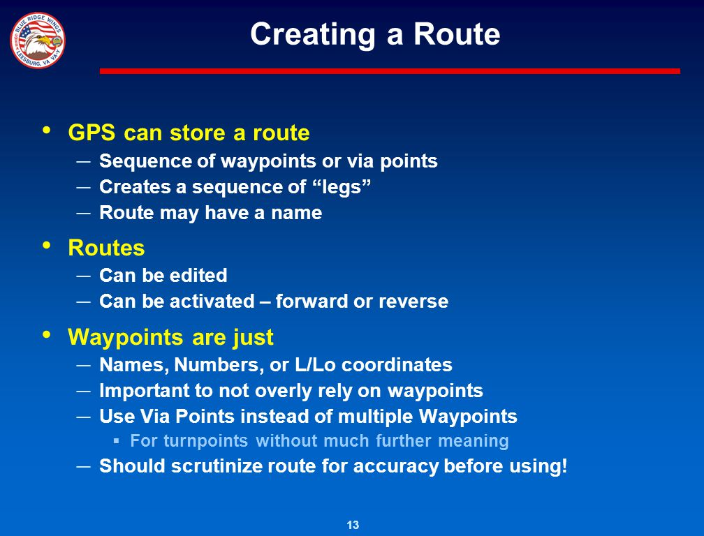 Creating a Route GPS can store a route Routes Waypoints are just