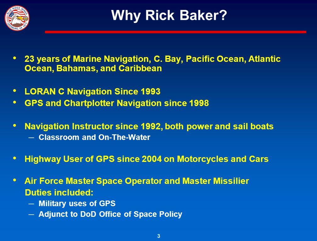 Why Rick Baker 23 years of Marine Navigation, C. Bay, Pacific Ocean, Atlantic Ocean, Bahamas, and Caribbean.
