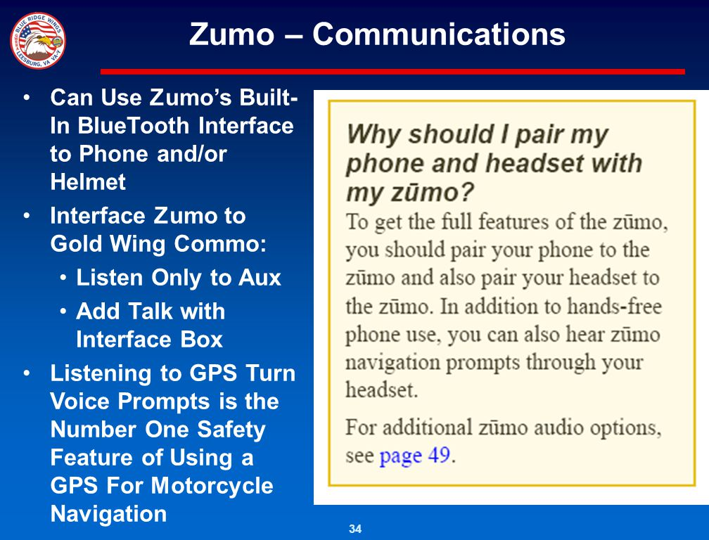 Zumo – Communications Can Use Zumo's Built-In BlueTooth Interface to Phone and/or Helmet. Interface Zumo to Gold Wing Commo:
