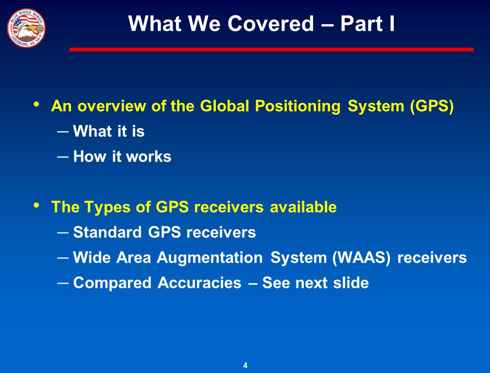What We Covered – Part I An overview of the Global Positioning System (GPS) What it is. How it works.