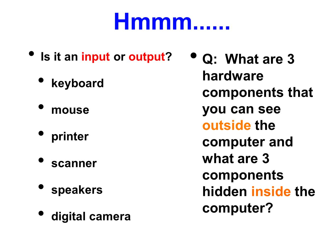 Hmmm...... Is it an input or output keyboard. mouse. printer. scanner. speakers. digital camera.
