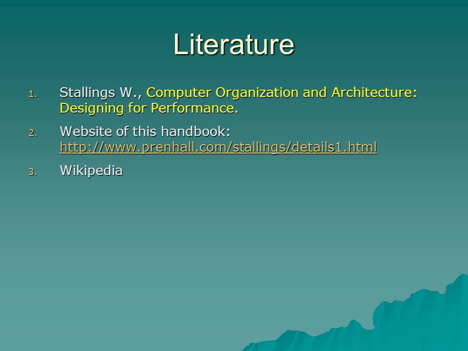 Literature Stallings W., Computer Organization and Architecture: Designing for Performance.