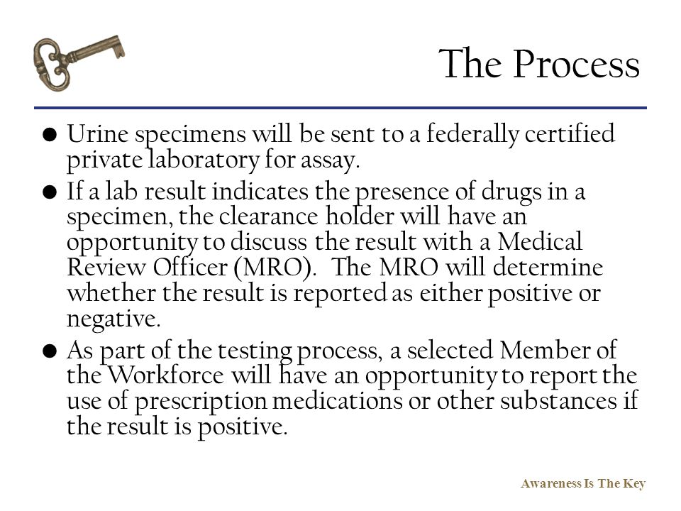 The Process Urine specimens will be sent to a federally certified private laboratory for assay.