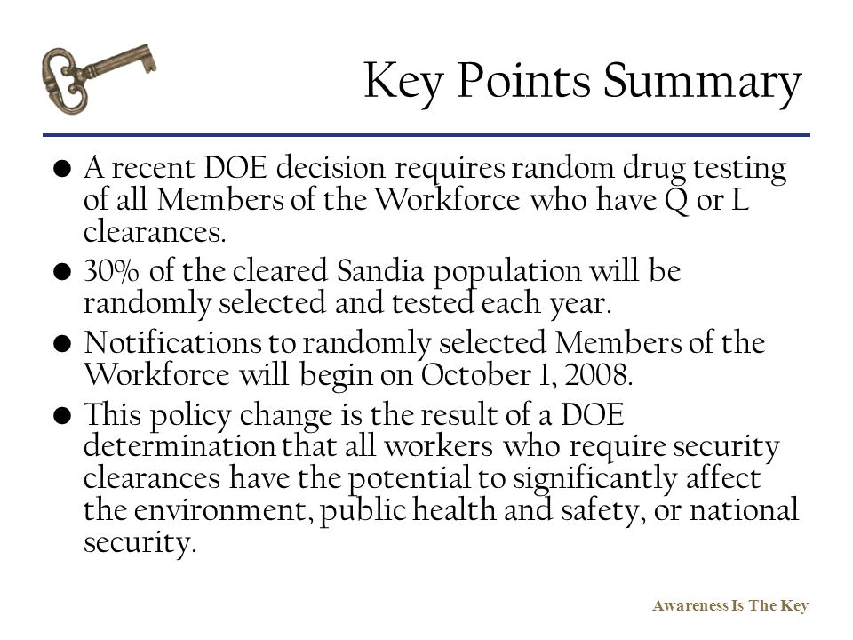 Key Points Summary A recent DOE decision requires random drug testing of all Members of the Workforce who have Q or L clearances.