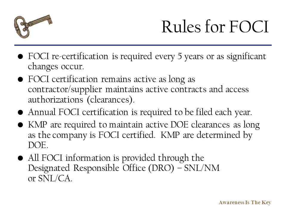 Rules for FOCI FOCI re-certification is required every 5 years or as significant changes occur.