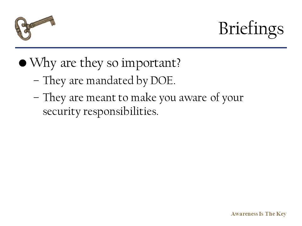 Briefings Why are they so important They are mandated by DOE.