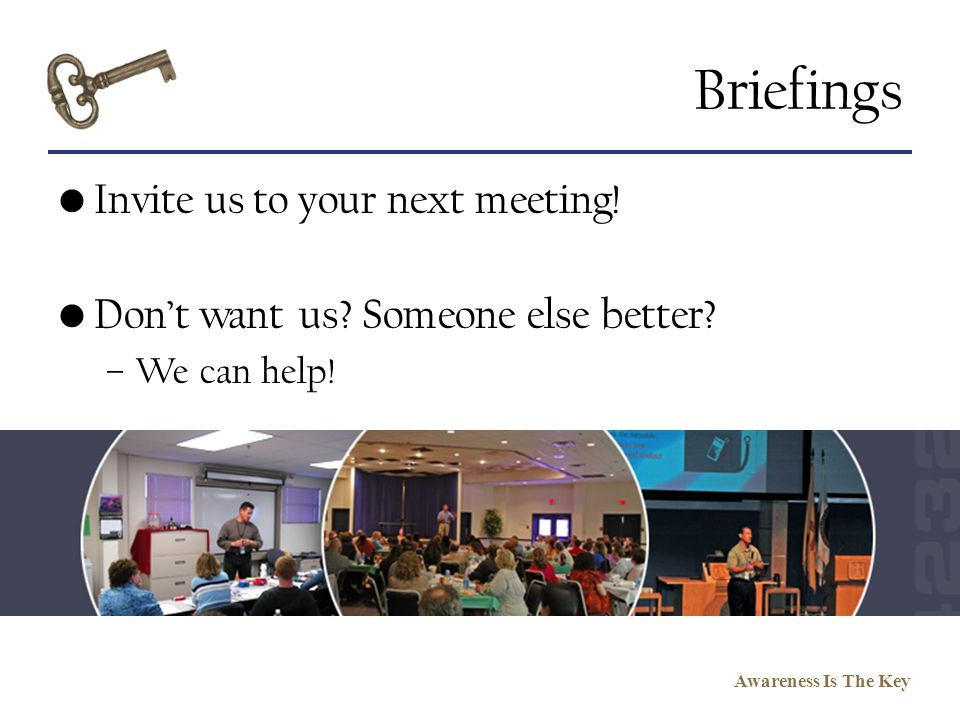 Briefings Invite us to your next meeting!