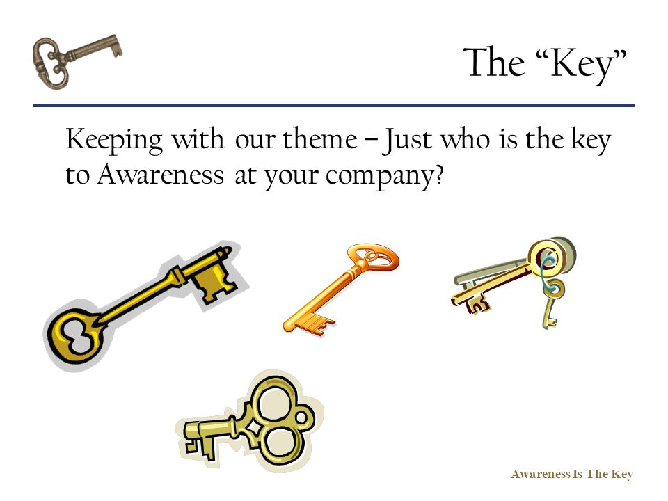 The Key Keeping with our theme – Just who is the key to Awareness at your company