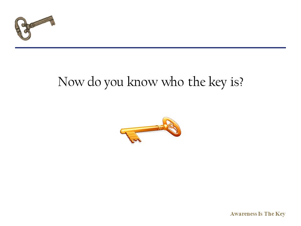 Now do you know who the key is