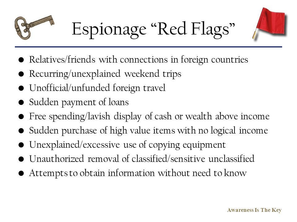 Espionage Red Flags Relatives/friends with connections in foreign countries. Recurring/unexplained weekend trips.