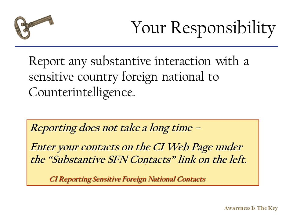 Your Responsibility Report any substantive interaction with a sensitive country foreign national to Counterintelligence.