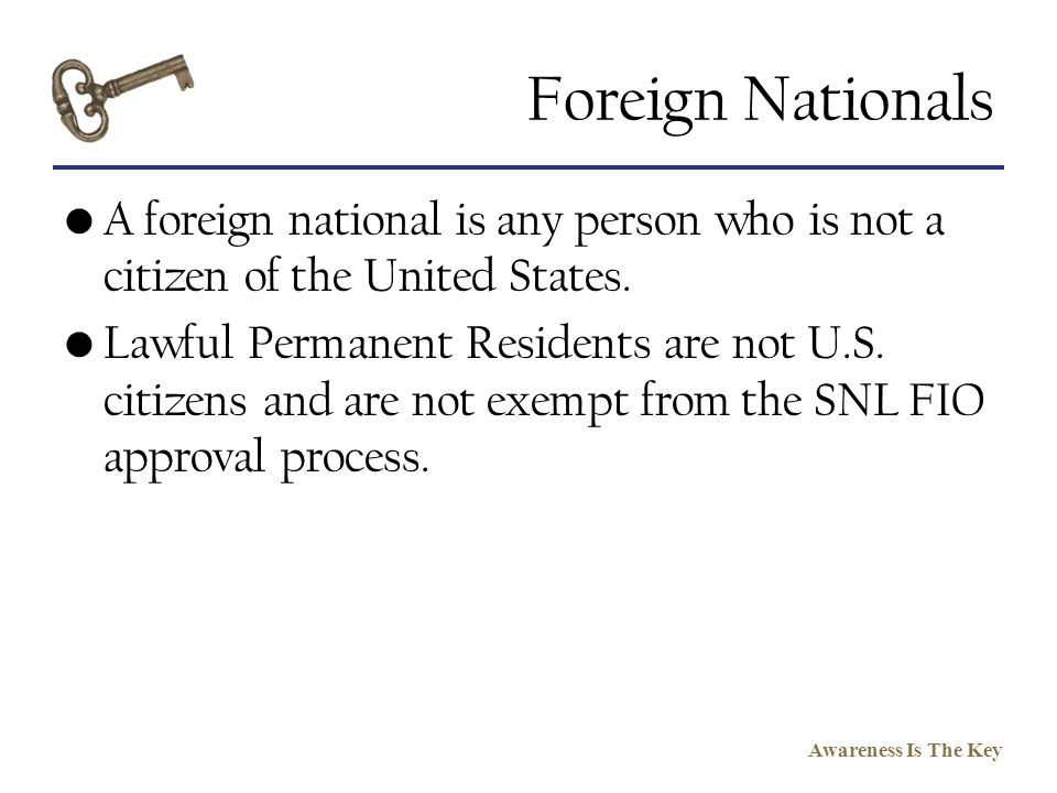 Foreign Nationals A foreign national is any person who is not a citizen of the United States.