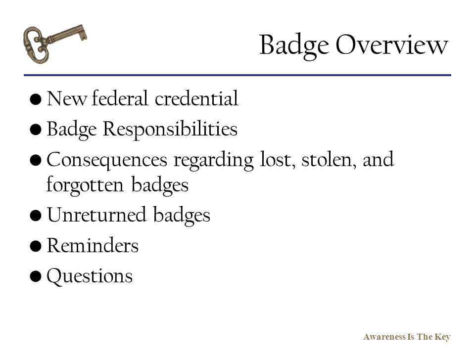 Badge Overview New federal credential Badge Responsibilities