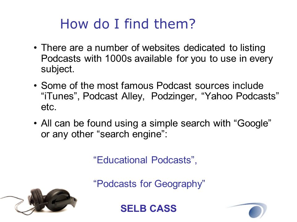 How do I find them There are a number of websites dedicated to listing Podcasts with 1000s available for you to use in every subject.